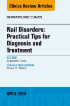 NAIL DISORDERS: PRACTICAL TIPS FOR DIAGNOSIS AND TREATMENT, AN ISSUE OF DERMATOLOGIC CLINICS (EBOOK)