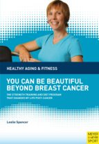 You Can Be Beautiful Beyond Breast Cancer (Healthy Aging & Fitness)
