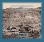 Tiempos de Plata y Plomo: Economía y sociedad en la Cuevas del siglo XIX (CATÁLOGOS DE EXPOSICIONES)