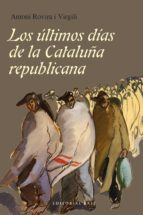 Los Últimos Dias De La Cataluña Republicana (Base Hispánica)