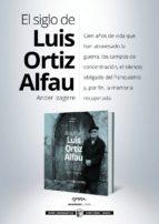 El siglo de Luis Ortiz Alfau: Cien años de vida que han atravesado la guerra, los campos de concentración, el silencio obligado del franquismo y, por fin, la memoria recuperada.