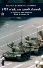 1989, el año que cambio el mundo. Los origenes del orden mundial despues de la Guerra Fria.