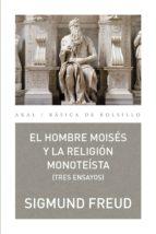 El hombre Moisés y la religión monoteísta: tres ensayos (Básica de Bolsillo)