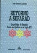 RETORNO A SEFARAD: LA POLITICA DE ESPAÑA HACIA SUS JUDIOS EN EL S IGLO XX