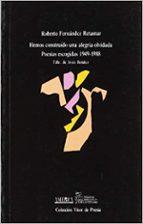 Hemos Construído Una Alegría Olvidada: Poesías Escogidas. 1949 - 1988 (Visor de Poesía)