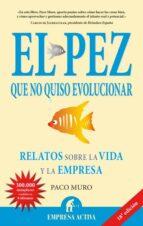 EL PEZ QUE NO QUISO EVOLUCIONAR: RELATOS SOBRE LA VIDA Y LA EMPRE SA