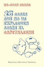 23 coses que no us expliquen sobre el capitalisme (BIBLIOTECA UNIVERSAL EMPURIES)