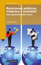 RELACIONES PUBLICAS, EMPRESAS Y SOCIEDAD: UNA APROXIMACION ETICA