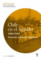 CHILE EN EL MUNDO (1880-1930) (EBOOK)
