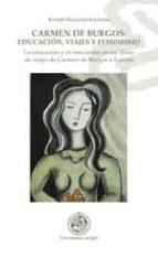 CARMEN DE BURGOS: EDUCACION, VIAJES Y FEMINISMO. LA EDUCACION Y E L FEMINISMO EN LOS LIBROS DE VIAJES DE CARMEN DE BURGOS A EUROPA