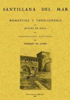SANTILLANA DEL MAR, ROMANTICA Y CABALLERESCA (ED. FACSIMIL)