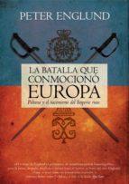 LA BATALLA QUE CONMOCIONÓ EUROPA. POLTAVA Y EL NACIMIENTO DEL IMPERIO RUSO (EBOOK)