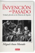 La invención del pasado: Verdad y ficción en la Historia de España
