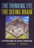 THINKING EYE, THE SEEING BRAIN : EXPLORATIONS IN VISUAL COGNITION