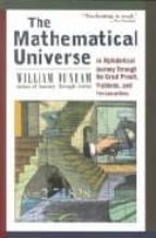 THE MATHEMATICAL UNIVERSE: AN ALPHABETICAL JOURNEY THROUGH THE GR EAT PROOFS, PROBLEMS, AND PERSONALITIES