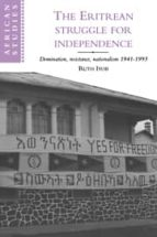 THE ERITREAN STRUGGLE FOR INDEPENDENCE DOMINATION, RESISTANCE, NA TIONALISM 1941-1993