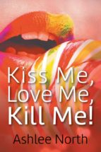 KISS ME, LOVE ME, KILL ME! (EBOOK)