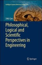Philosophical, Logical And Scientific Perspectives In Engineering: 143 (Intelligent Systems Reference Library)