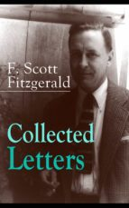 Collected Letters of F. Scott Fitzgerald: From the author of The Great Gatsby, The Side of Paradise, Tender Is the Night, The Beautiful and Damned, The ... many other notable works (English Edition)