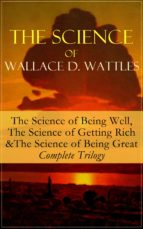 The Science of Wallace D. Wattles: The Science of Being Well, The Science of Getting Rich & The Science of Being Great - Complete Trilogy: From one of ... Jesus The Man and His Work (English Edition)