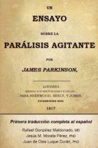 UN ENSAYO SOBRE LA PARÁLISIS AGITANTE. JAMES PARKINSON 1817 (PRIMERA TRADUCCIÓN COMPLETA) (EBOOK)