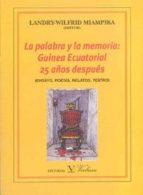 La palabra y la memoria.: Guinea Ecuatorial 25 años después: ensayo, poesía, relatos, teatro (Colección Biblioteca Hispanoafricana)