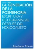 La Generación De La Posmemoria. Escritura Y Cultura Visual Después Del Holocausto (Ensayo)