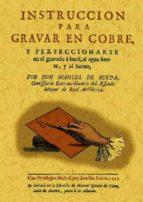INSTRUCCION PARA GRABAR EN COBRE Y COMPENDIO HISTORICO DE CELEBRE S GRABADORES (ED. FACSIMIL)