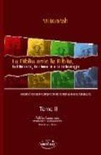 LA BIBLIA ANTE LA BIBLIA, LA HISTORIA, LA CIENCIA Y LA MITOLOGIA. TOMO II ANALISIS CRITICO COMPLETO DE TODA LA BIBLIA CRISTIANA