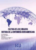 CULTURA DE LOS CUIDADOS: HISTORIA DE LA ENFERMERÍA IBEROAMERICANA (EBOOK)