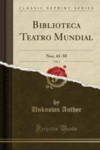 Biblioteca Teatro Mundial, Vol. 5: Nos. 41-50 (Classic Reprint)