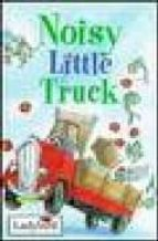Noisy Little Truck (Little Stories)