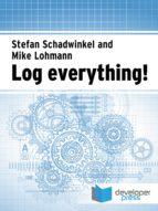 Log Everything! (English Edition)