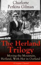 THE HERLAND TRILOGY: MOVING THE MOUNTAIN, HERLAND, WITH HER IN OURLAND (UTOPIAN CLASSIC) (EBOOK)