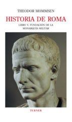 Historia de Roma. Libro V. Fundación de la monarquía militar: 4 (Biblioteca Turner)