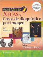 (4ª Ed.) Aunt Minnie - Atlas Y Casos Clinicos De Diagnostico Por Imagen