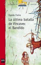 LA ULTIMA BATALLA DE VINCAVEC EL BANDIDO