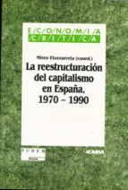 LA REESTRUCTURACION DEL CAPITALISMO EN ESPAÑA (1970-1990)