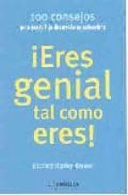 ¡ERES GENIAL TAL COMO ERES!: 100 CONSEJOS PARA QUE TU HIJO DESARR OLLE SU AUTOESTIMA