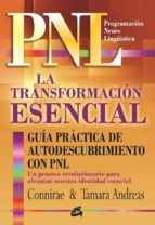 La transformación esencial : guía práctica de autodescubrimiento con PNL