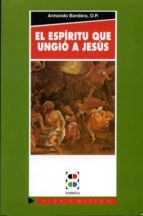 El Espíritu que ungió a Jesús: El Espíritu Santo en la vida cristiana (Vida y Misión)