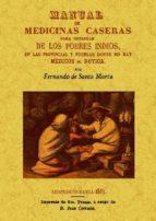 Manual de medicinas caseras para consuelo de los pobres indios, en las provincias y pueblos donde no hay medicos ni boticas.