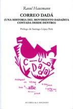 Correo Dadá: Una historia del movimiento dadaísta contada desde dentro (Acuarela & A. Machado nº 31)