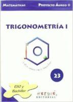 TRIGONOMETRIA I (ESO) (PROYECTO AUREO: CUADERNOS DE MATEMATICAS, 23)