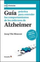 GUÍA PRÁCTICA PARA ENTENDER LOS COMPORTAMIENTOS DE LOS ENFERMOS DE ALZHEIMER (EBOOK)