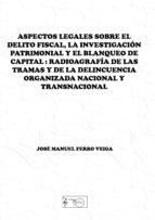 ASPECTOS LEGALES SOBRE EL DELITO FISCAL, LA INVESTIGACIÓN PATRIMONIAL Y EL BLANQUEO DE CAPITAL: (EBOOK)