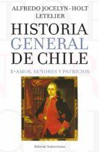 Amos, señores y patricios: Historia general de Chile III