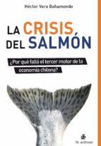 LA CRISIS DEL SALMÓN ¿POR QUÉ FALLÓ EL TERCER MOTOR DE LA ECONOMÍA CHILENA? (EBOOK)