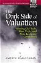 THE DARK SIDE OF VALUATION: VALUING OLD TECH, NEW TECH, AND NEW E CONOMY COMPANIES