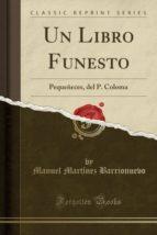 Un Libro Funesto: Pequeñeces, del P. Coloma (Classic Reprint)